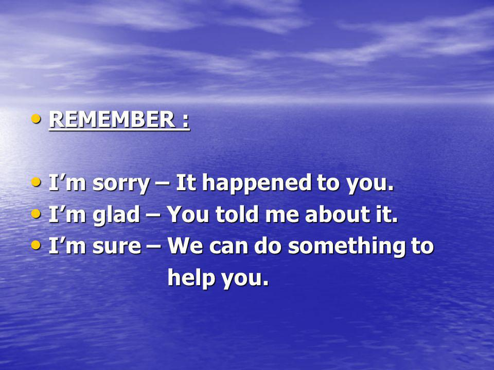 REMEMBER : REMEMBER : I'm sorry – It happened to you.