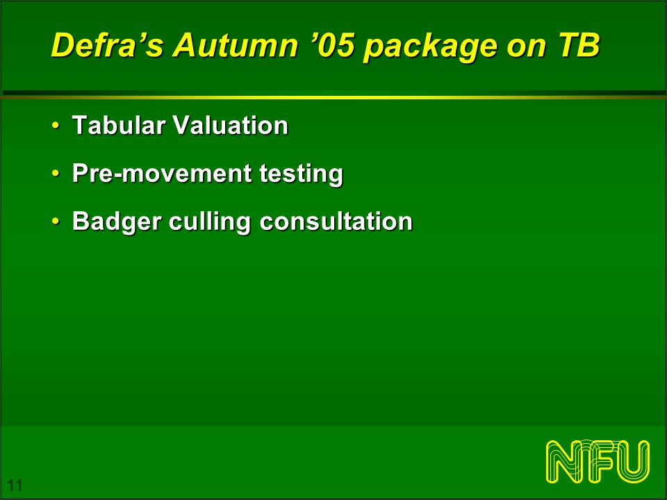 11 Defra's Autumn '05 package on TB Tabular ValuationTabular Valuation Pre-movement testingPre-movement testing Badger culling consultationBadger culling consultation