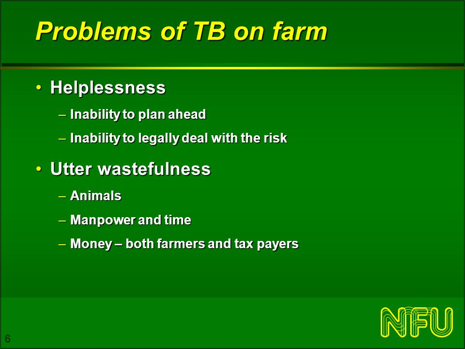 7 Problems of TB on farm - cont Varying and often large economic impactsVarying and often large economic impacts –Animal and production loss –Cost of movement restriction Emotional ImpactEmotional Impact –Animals 'part of the family' –Personal / family stress –Shooting of calves –Worry over business viability