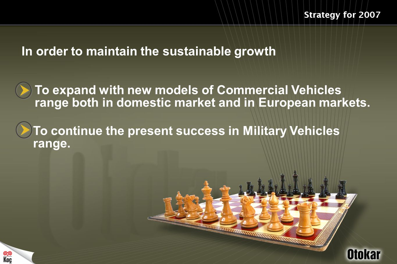 Strategy for 2007 To continue the present success in Military Vehicles range.