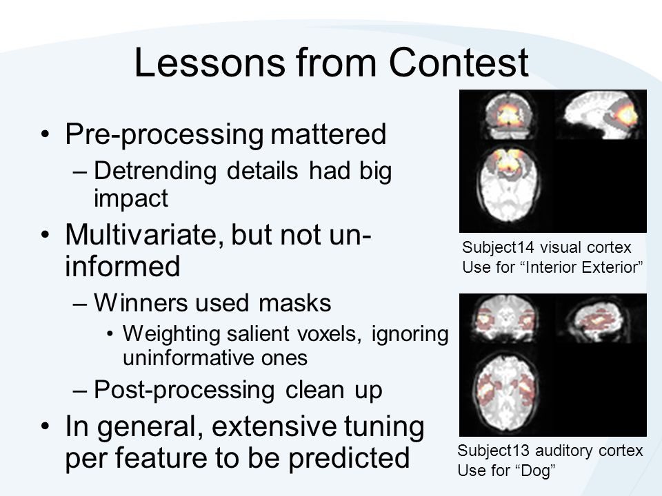 Lessons from Contest Pre-processing mattered –Detrending details had big impact Multivariate, but not un- informed –Winners used masks Weighting salie