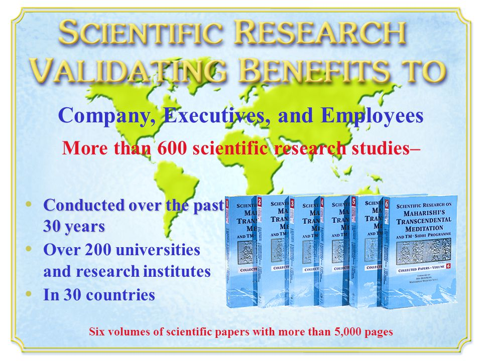 Company, Executives, and Employees More than 600 scientific research studies– Conducted over the past 30 years Over 200 universities and research institutes In 30 countries Six volumes of scientific papers with more than 5,000 pages Research on TM – 6 Collected Papers