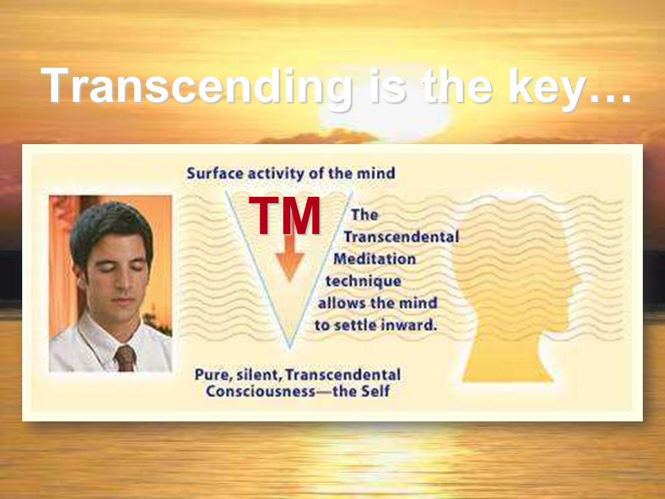 Transcending is the key… TM