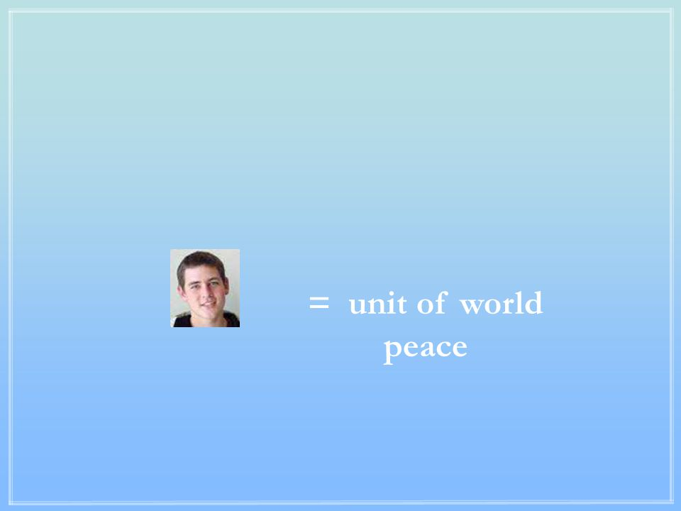= unit of world peace