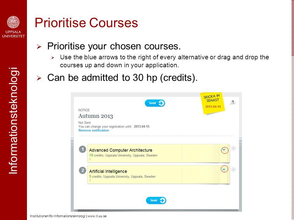 Informationsteknologi Institutionen för informationsteknologi | www.it.uu.se Prioritise Courses  Prioritise your chosen courses.