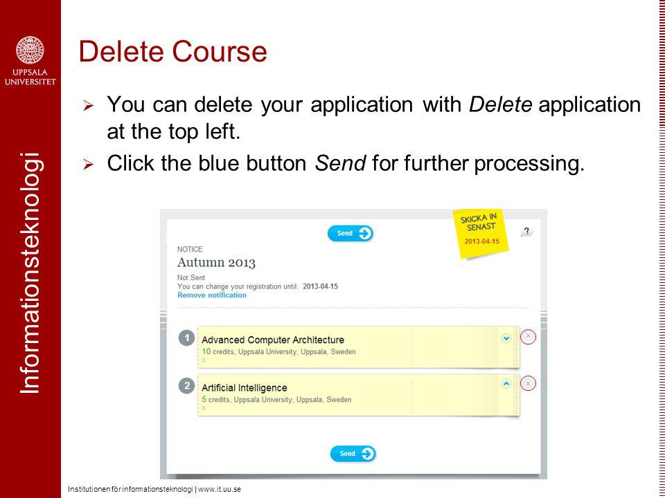 Informationsteknologi Institutionen för informationsteknologi | www.it.uu.se Delete Course  You can delete your application with Delete application at the top left.