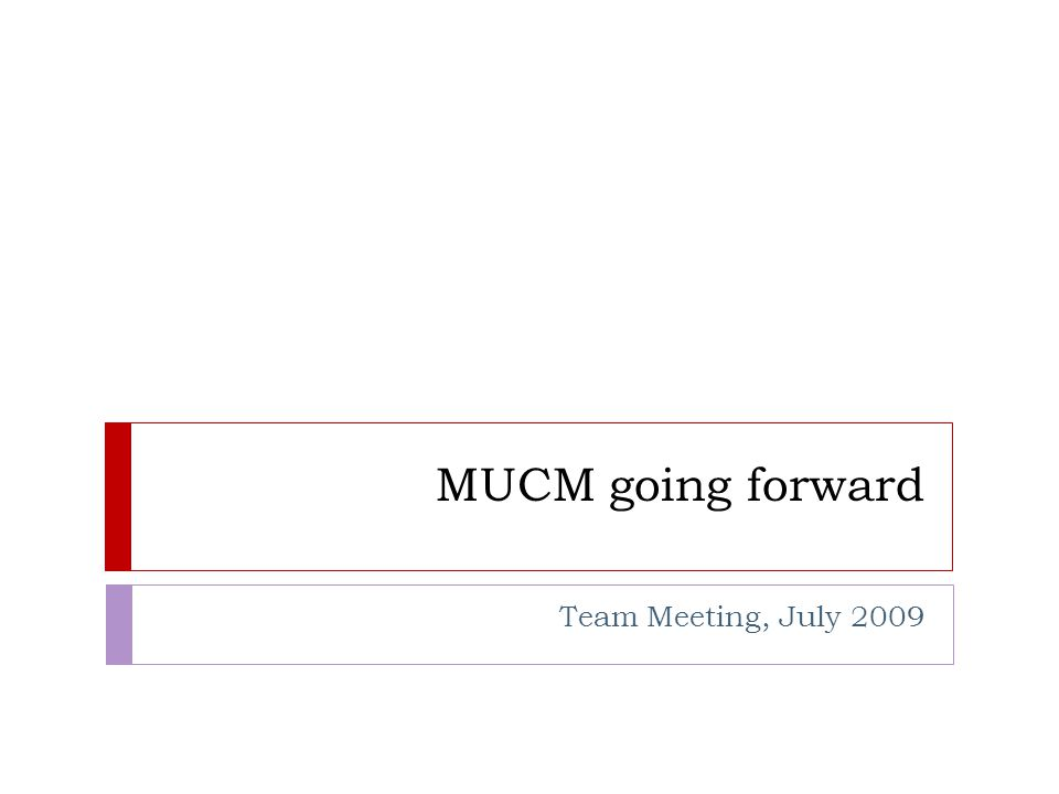MUCM going forward Team Meeting, July 2009