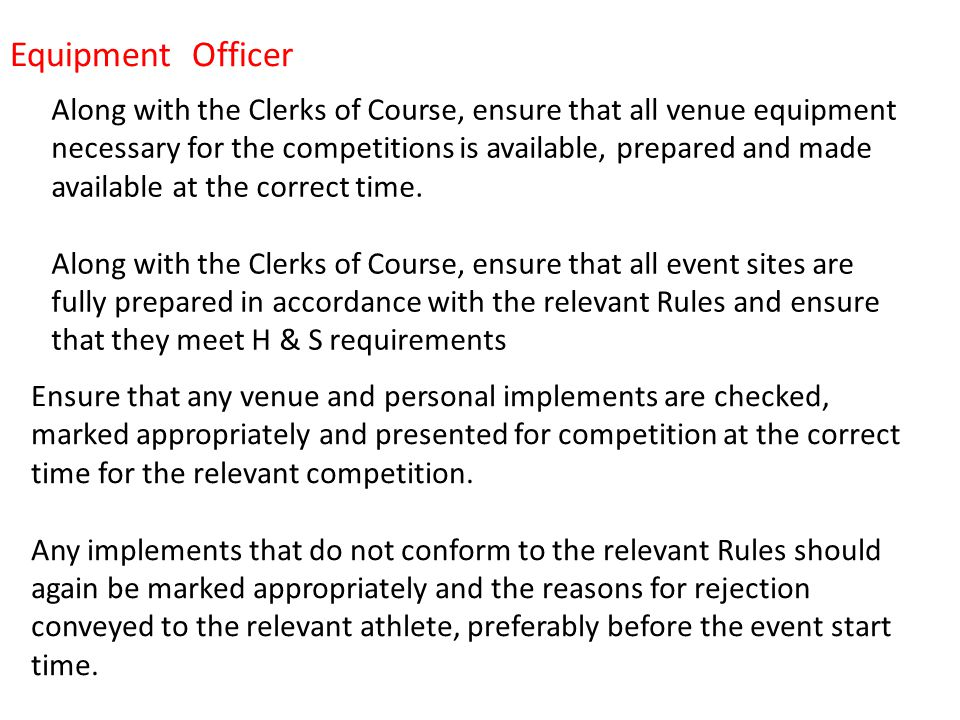Along with the Clerks of Course, ensure that all venue equipment necessary for the competitions is available, prepared and made available at the correct time.