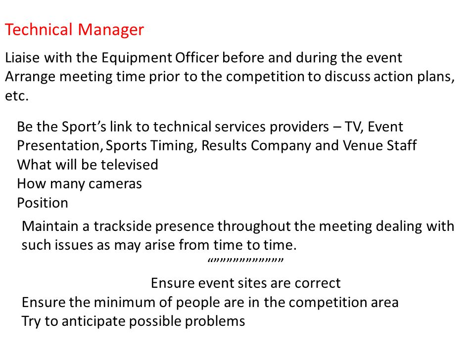 Liaise with the Equipment Officer before and during the event Arrange meeting time prior to the competition to discuss action plans, etc.