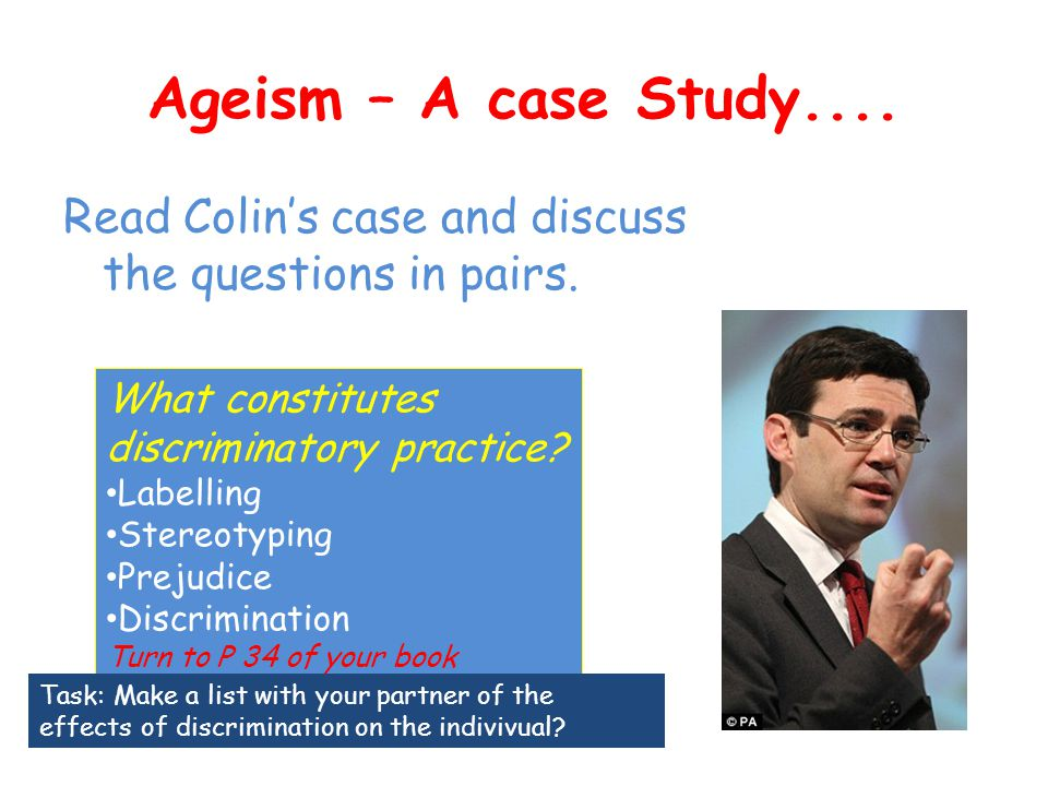 Ageism – A case Study.... Read Colin's case and discuss the questions in pairs. What constitutes discriminatory practice? Labelling Stereotyping Preju
