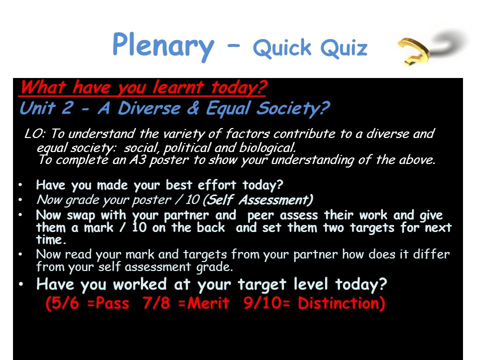 Plenary – Quick Quiz What have you learnt today? Unit 2 - A Diverse & Equal Society? LO: To understand the variety of factors contribute to a diverse