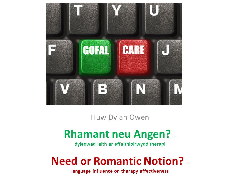 Huw Dylan Owen Rhamant neu Angen? – dylanwad iaith ar effeithiolrwydd therapi Need or Romantic Notion? – language influence on therapy effectiveness