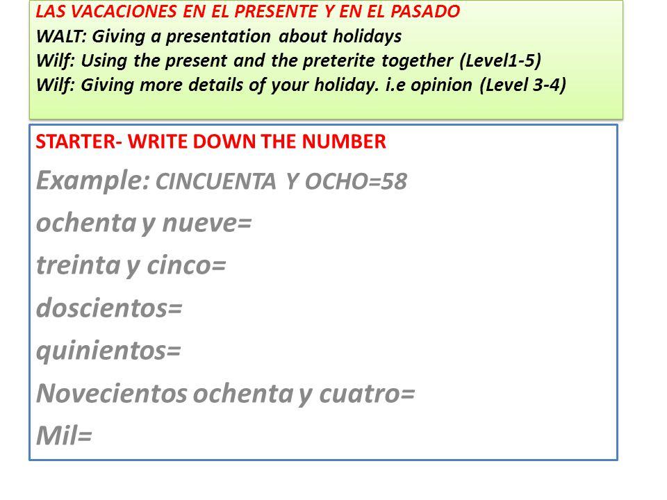 LAS VACACIONES EN EL PRESENTE Y EN EL PASADO WALT: Giving a presentation about holidays Wilf: Using the present and the preterite together (Level1-5) Wilf: Giving more details of your holiday.