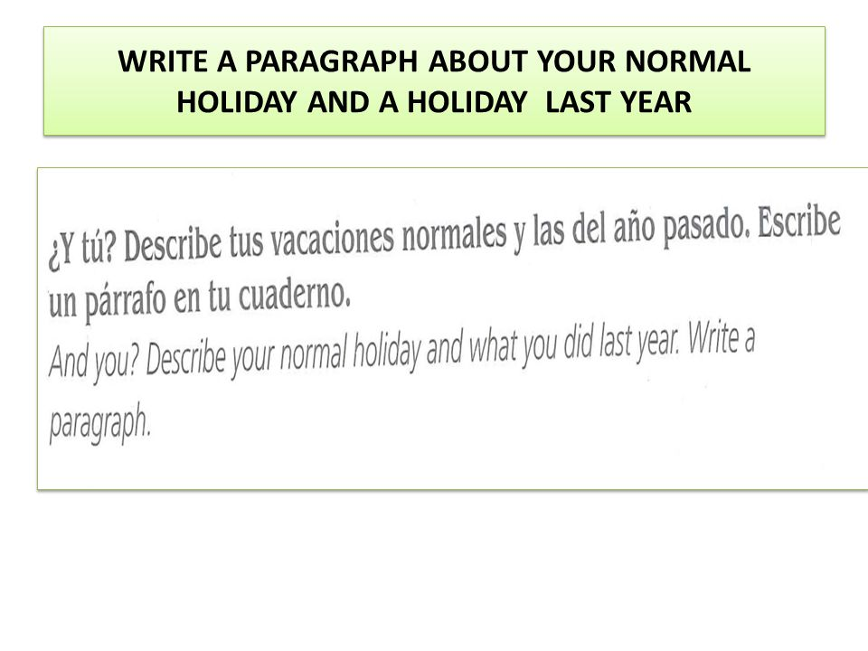 WRITE A PARAGRAPH ABOUT YOUR NORMAL HOLIDAY AND A HOLIDAY LAST YEAR