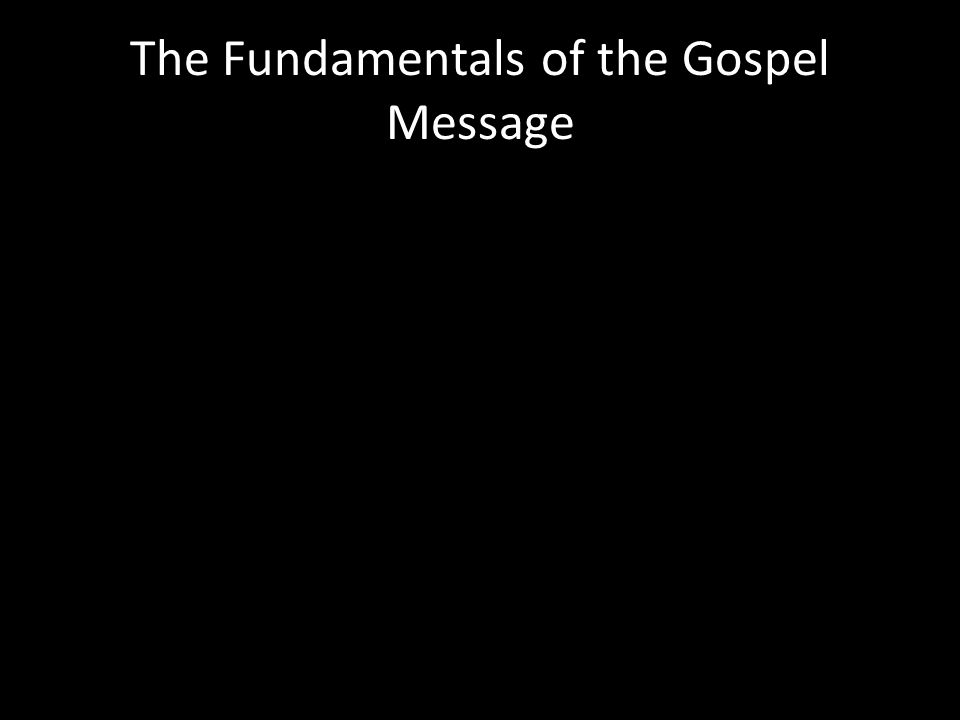 The Fundamentals of the Gospel Message