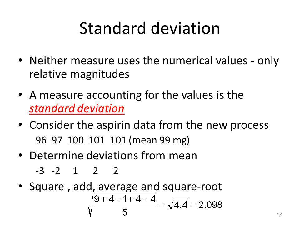 Standard deviation Neither measure uses the numerical values - only relative magnitudes A measure accounting for the values is the standard deviation