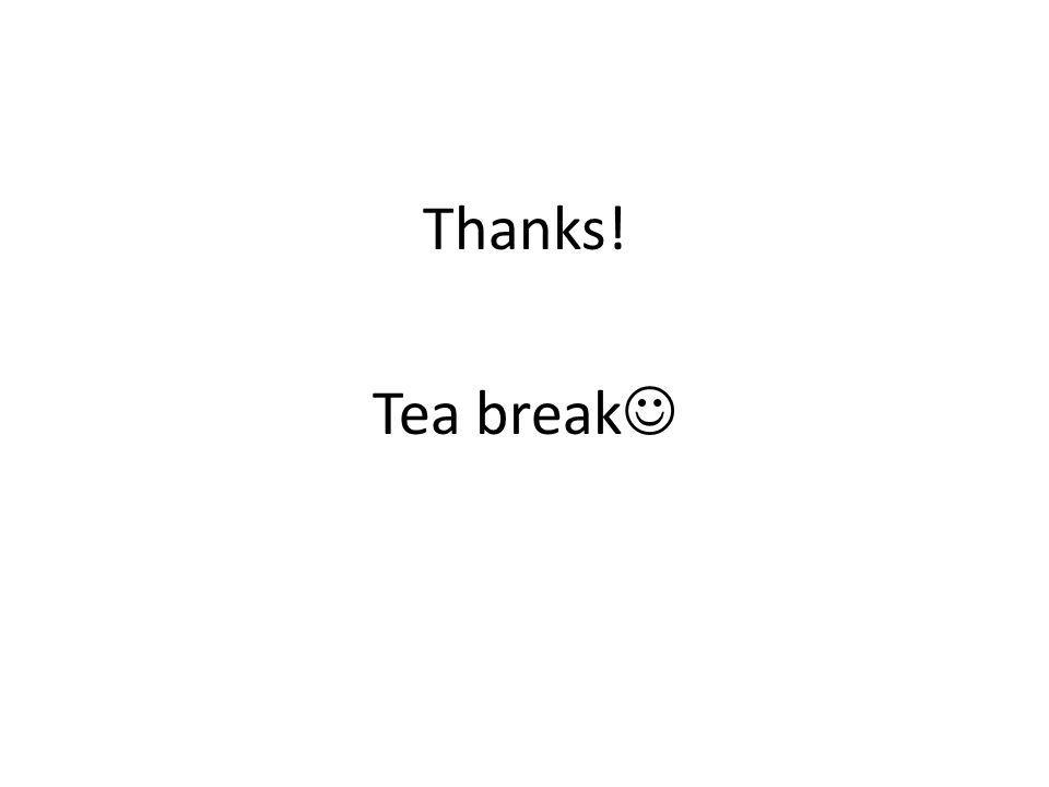 Thanks! Tea break