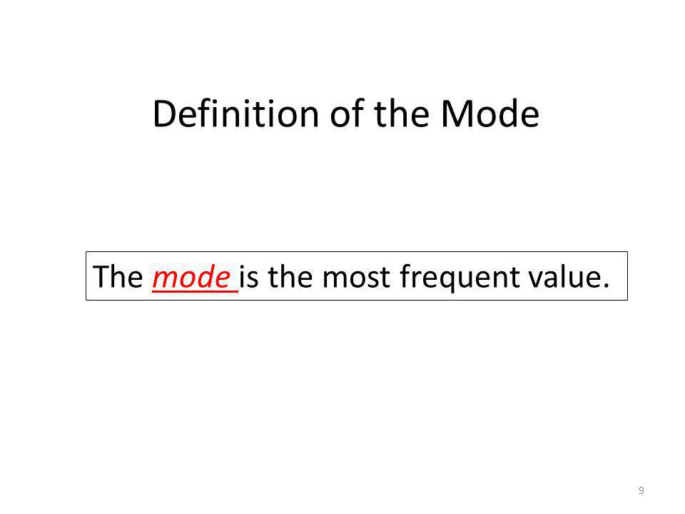Definition of the Mode The mode is the most frequent value. 9