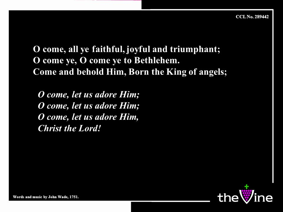 Sing, choirs of angels, sing in exultation Sing, all ye citizens of heaven above Glory to God, In the highest! O come, let us adore Him; O come, let us adore Him, Christ the Lord.