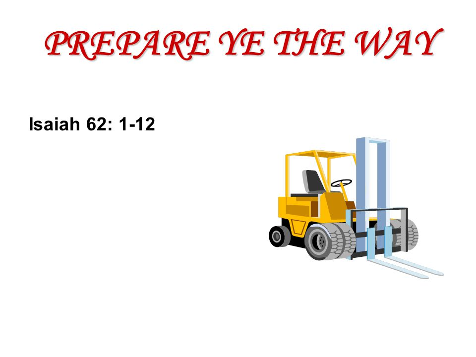 PREPARE YE THE WAY Isaiah 62: 1-12
