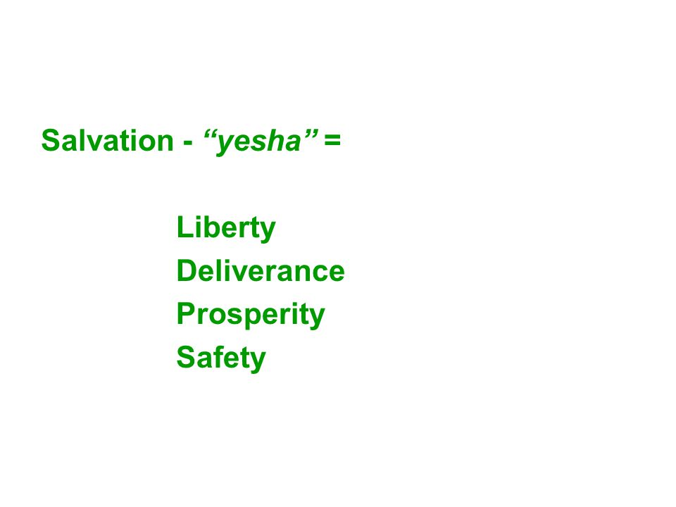 Salvation - yesha = Liberty Deliverance Prosperity Safety