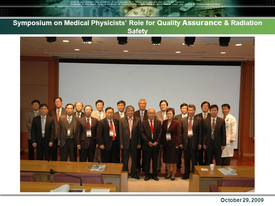 Symposium on Medical Physicists' Role for Quality Assurance & Radiation Safety October 29, 2009