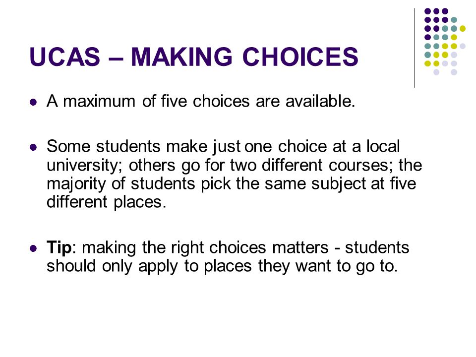 UCAS – MAKING CHOICES A maximum of five choices are available.