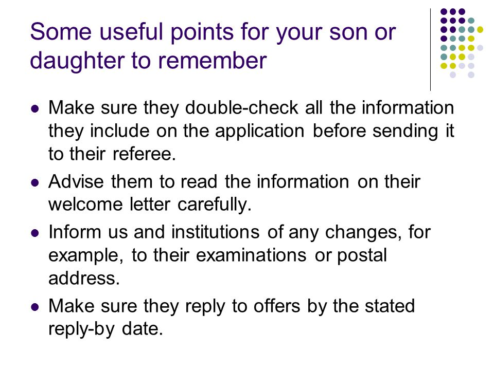 Some useful points for your son or daughter to remember Make sure they double-check all the information they include on the application before sending it to their referee.