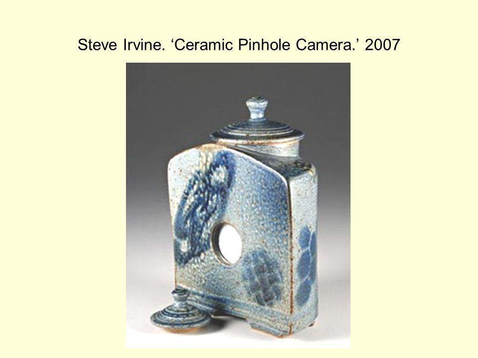 Steve Irvine. 'Ceramic Pinhole Camera.' 2007