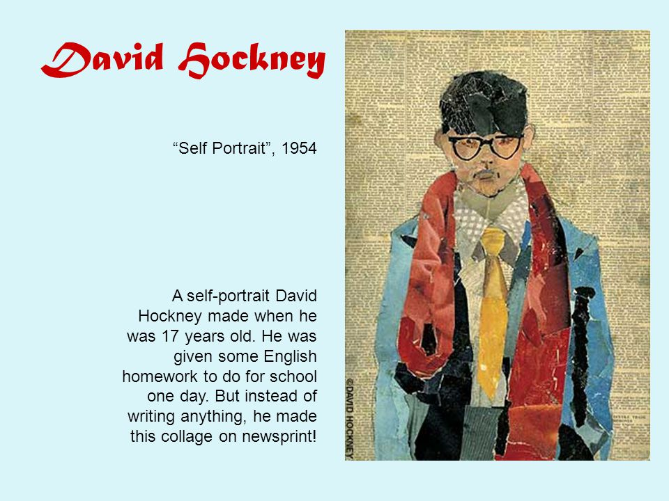 David Hockney Self Portrait , 1954 A self-portrait David Hockney made when he was 17 years old.
