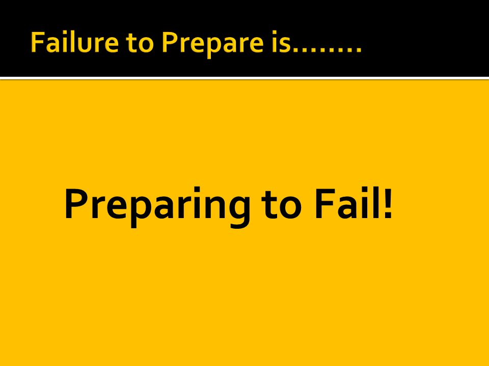 Preparing to Fail!