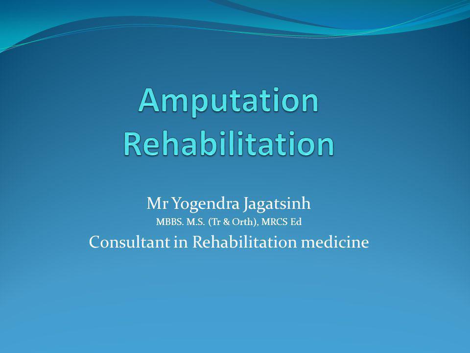 Mr Yogendra Jagatsinh MBBS. M.S. (Tr & Orth), MRCS Ed Consultant in Rehabilitation medicine