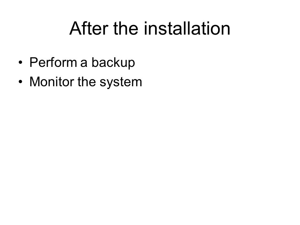 After the installation Perform a backup Monitor the system