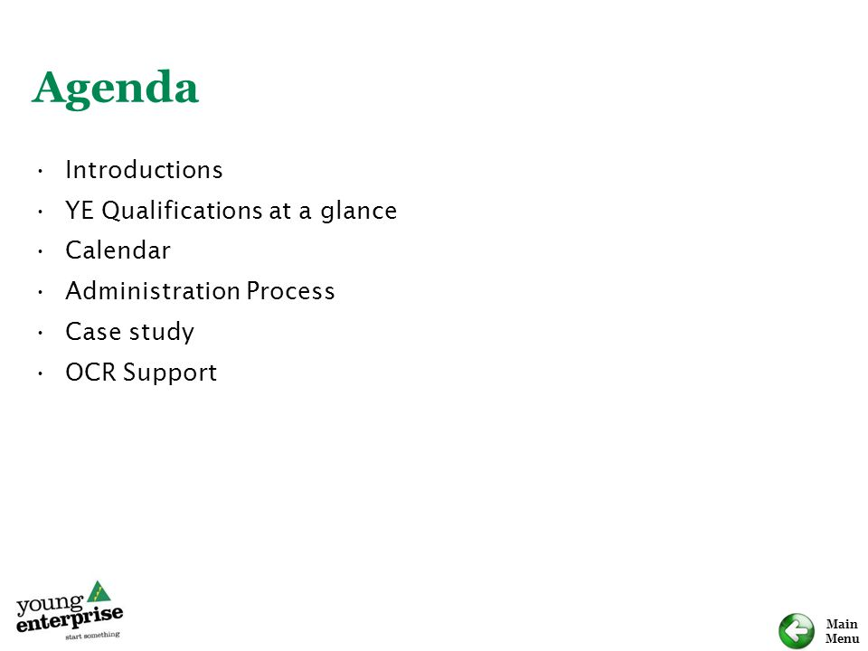 Main Menu Agenda Introductions YE Qualifications at a glance Calendar Administration Process Case study OCR Support