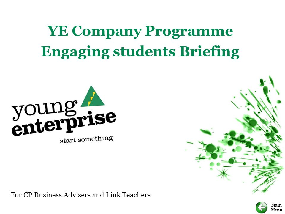 Main Menu For CP Business Advisers and Link Teachers YE Company Programme Engaging students Briefing
