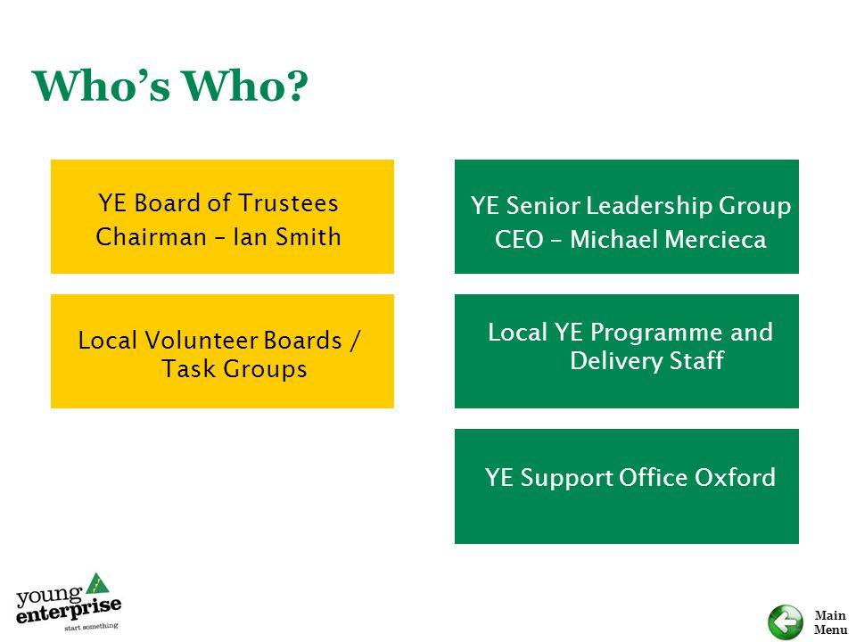 Main Menu Who's Who? YE Board of Trustees Chairman – Ian Smith Local Volunteer Boards / Task Groups YE Senior Leadership Group CEO – Michael Mercieca