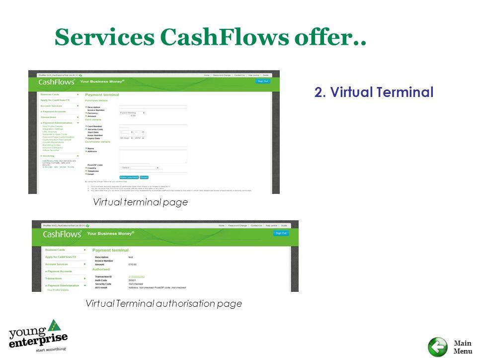 Main Menu Services CashFlows offer.. 2. Virtual Terminal Virtual terminal page Virtual Terminal authorisation page
