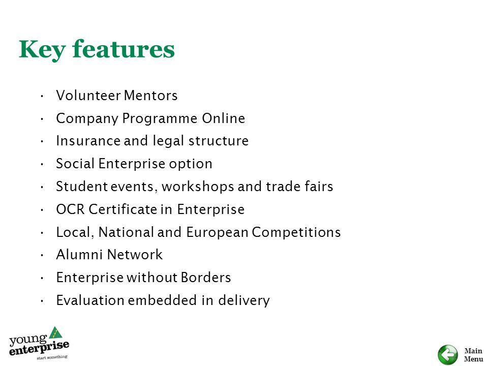 Main Menu Key features Volunteer Mentors Company Programme Online Insurance and legal structure Social Enterprise option Student events, workshops and