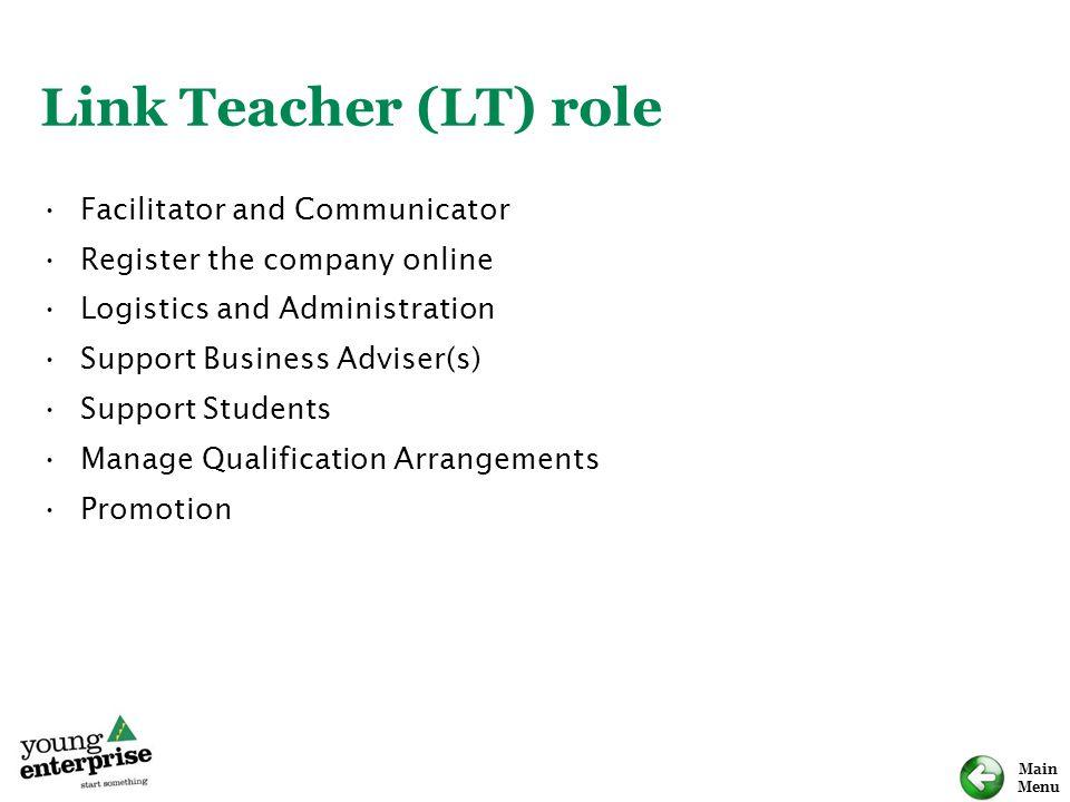 Main Menu Link Teacher (LT) role Facilitator and Communicator Register the company online Logistics and Administration Support Business Adviser(s) Sup