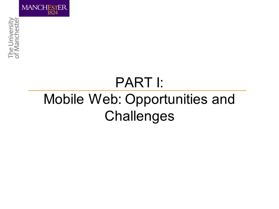 PART I: Mobile Web: Opportunities and Challenges