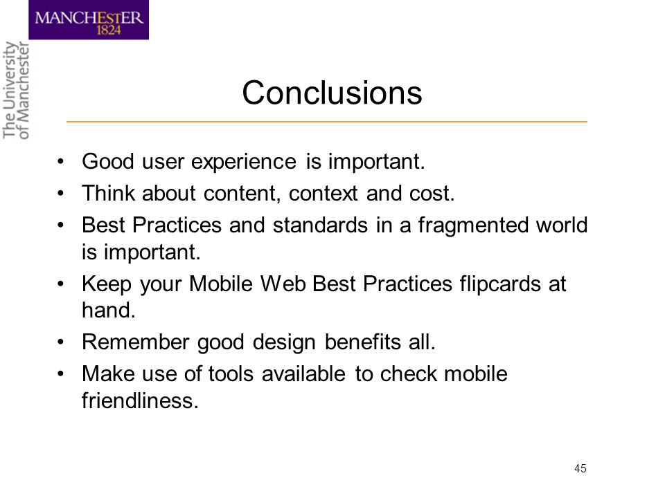 45 Conclusions Good user experience is important.Think about content, context and cost.