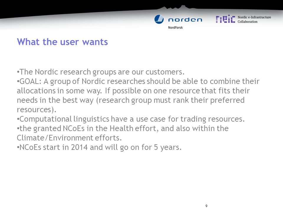 What the user wants The Nordic research groups are our customers.