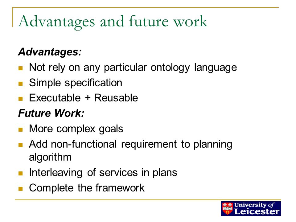 Advantages and future work Advantages: Not rely on any particular ontology language Simple specification Executable + Reusable Future Work: More complex goals Add non-functional requirement to planning algorithm Interleaving of services in plans Complete the framework