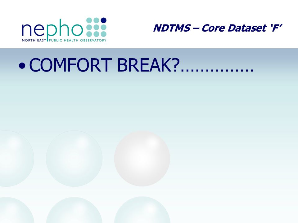 NDTMS – Core Dataset 'F' COMFORT BREAK ……………