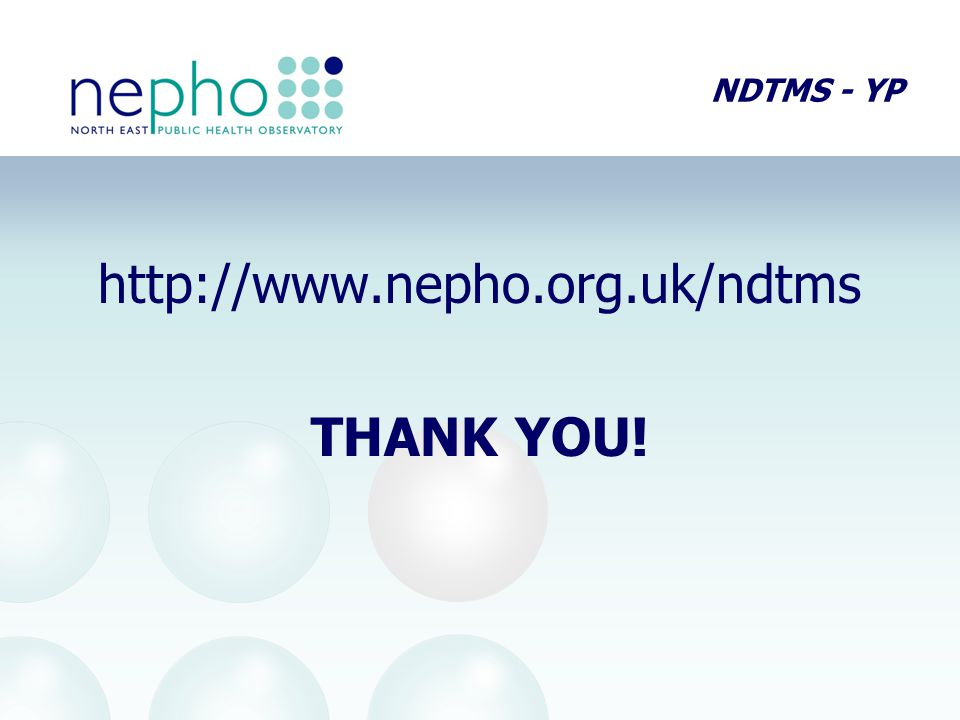 NDTMS - YP http://www.nepho.org.uk/ndtms THANK YOU!
