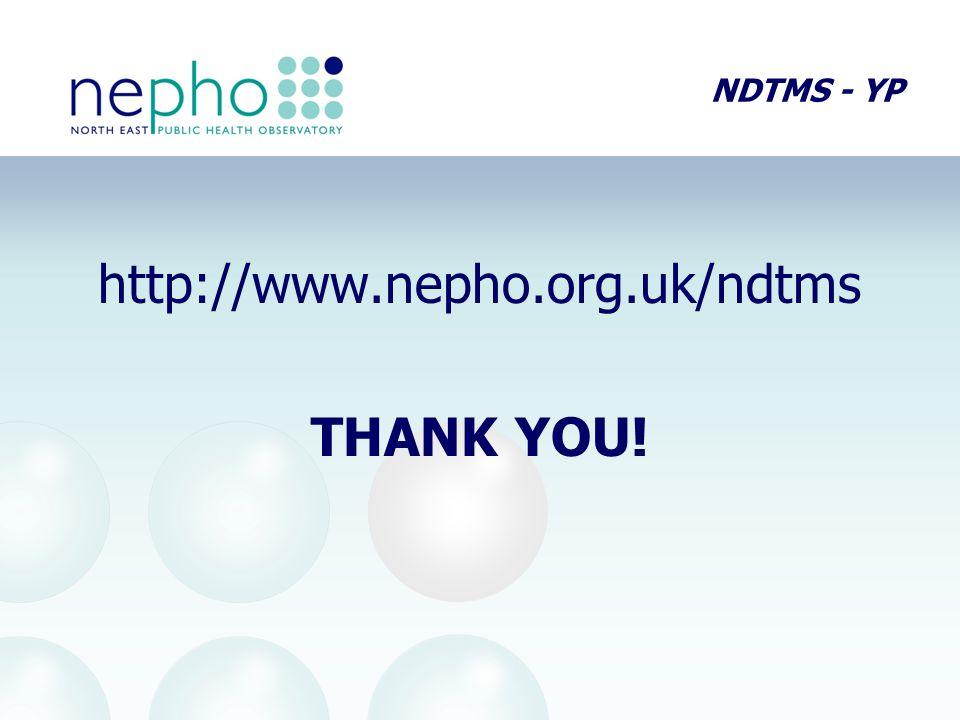 NDTMS - YP http://www.nepho.org.uk/ndtms THANK YOU!