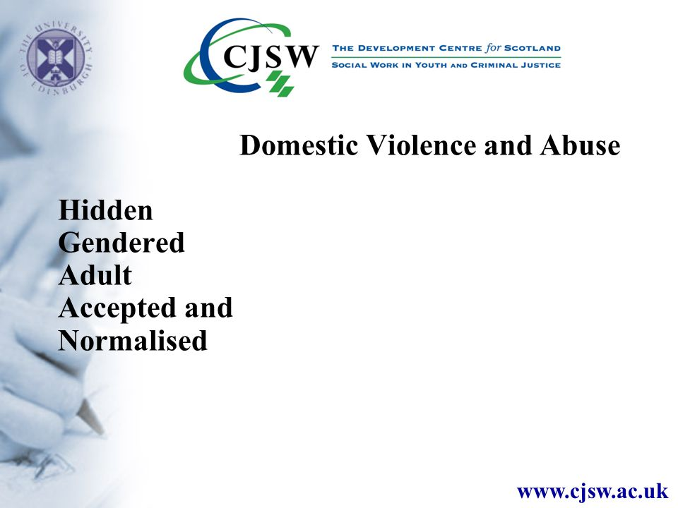 www.cjsw.ac.uk Domestic Violence and Abuse Hidden Gendered Adult Accepted and Normalised