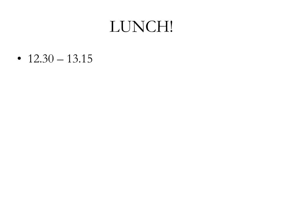 LUNCH! 12.30 – 13.15