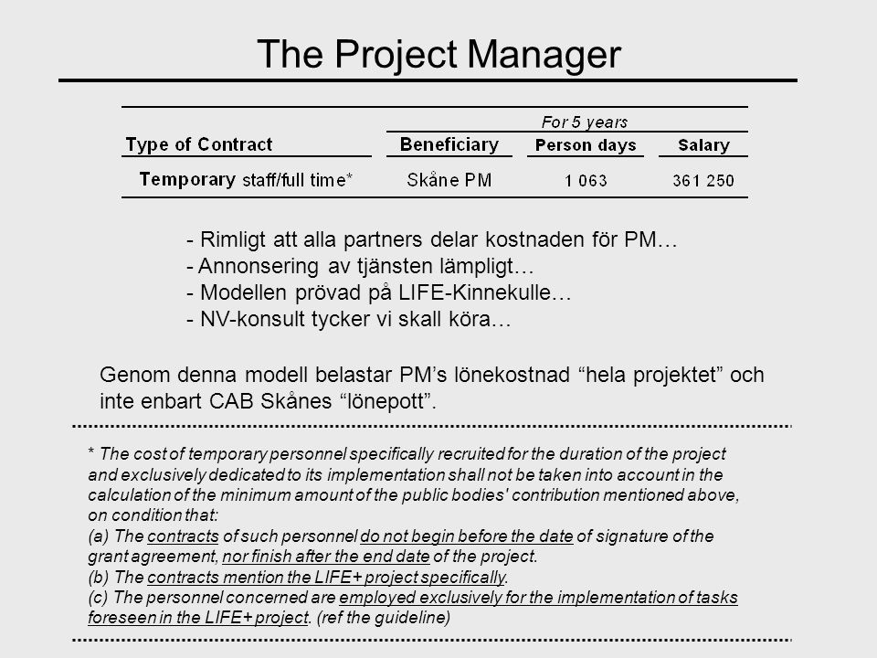 The Project Manager * The cost of temporary personnel specifically recruited for the duration of the project and exclusively dedicated to its implementation shall not be taken into account in the calculation of the minimum amount of the public bodies contribution mentioned above, on condition that: (a) The contracts of such personnel do not begin before the date of signature of the grant agreement, nor finish after the end date of the project.
