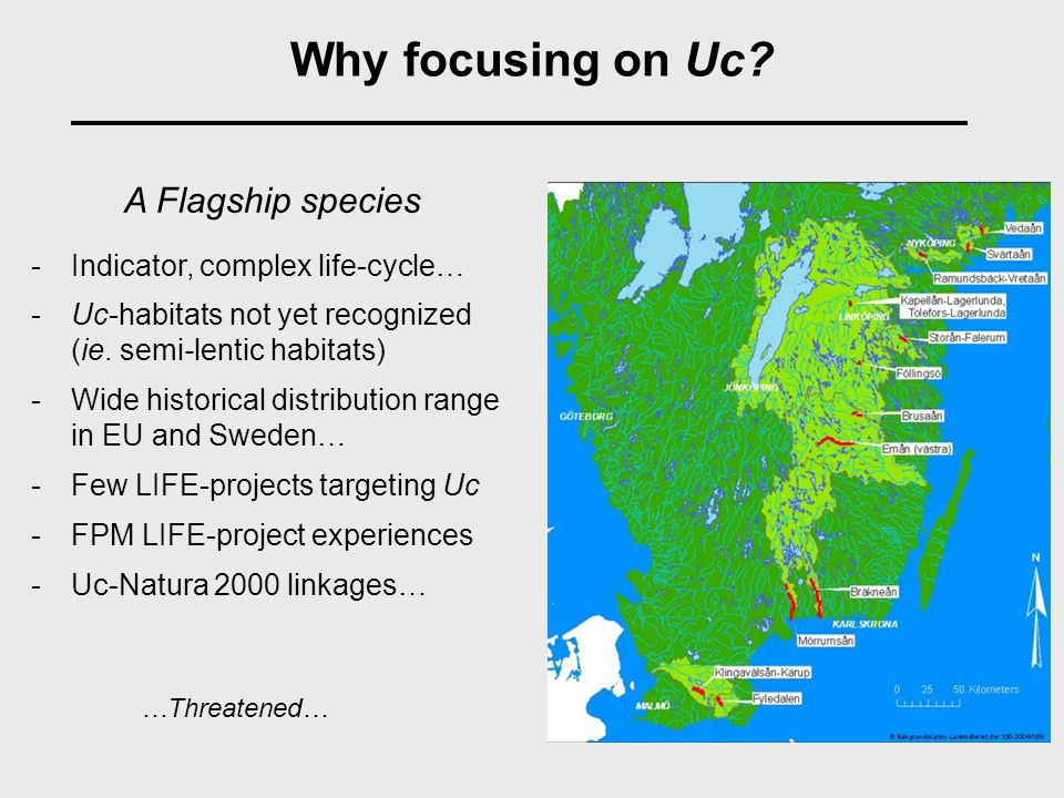 Why focusing on Uc. -Indicator, complex life-cycle… -Uc-habitats not yet recognized (ie.